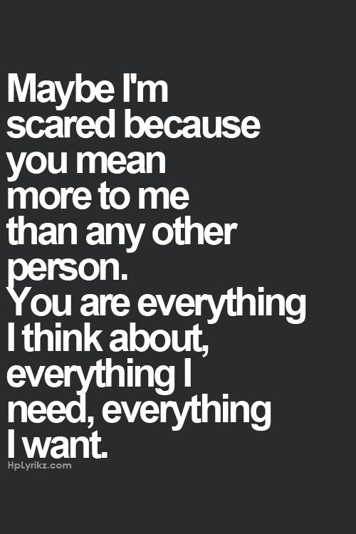 Maybe On Scared Because You Mean So Much To Me Quotes About Be