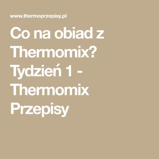 Co na obiad z Thermomix? Tydzień 1 - Thermomix Przepisy