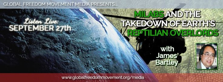 MILABS And The Takedown Of Earth's Reptilian Overlords With James Bartley | Global Freedom Movement