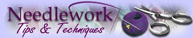 Needlework Tips n Tricks - Everything you need to know to Cross Stitch, Blackwork, Hardanger, Pulled Work, Needlepoint, Embroidery, Quilting, Cutwork, Stumpwork, Embroidery, & Needlelace!