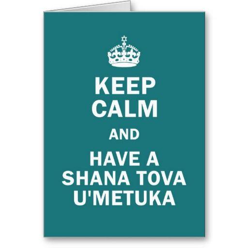 L'shana Tova U'metuka (שנה טובה ומתוקה) – meaning for a sweet new year. keep_calm_and_have_a_shana_tova_umetuka_card-rf2764bff92f1479eaa4d8bf0de5c5463_xvuat_8byvr_512.jpg (512×512)