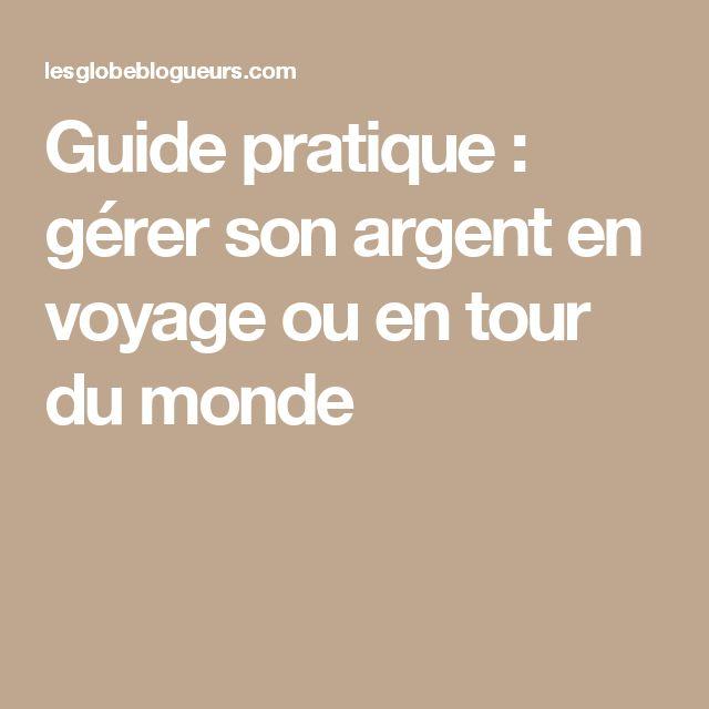 Guide pratique : gérer son argent en voyage ou en tour du monde