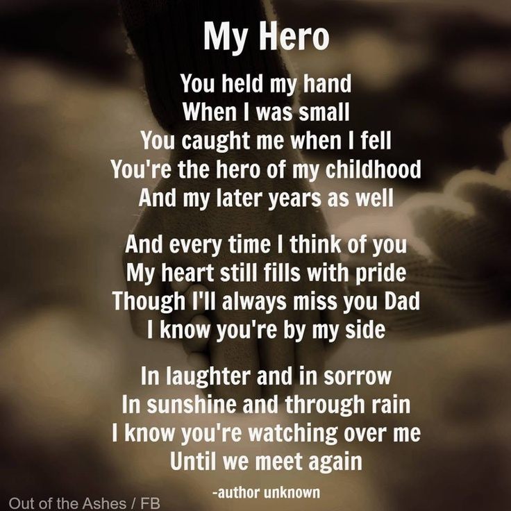 'My Hero' : In laughter and in sorrow, in sunshine and through rain I know you're watching over me until we meet again.