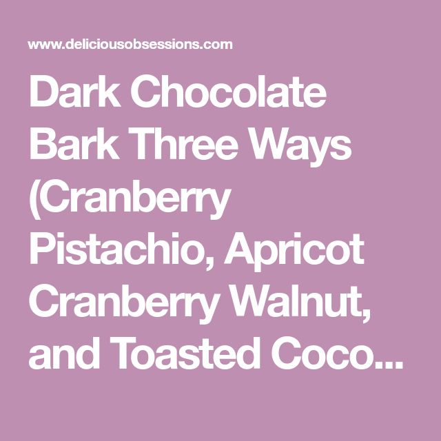 Dark Chocolate Bark Three Ways (Cranberry Pistachio, Apricot Cranberry Walnut, and Toasted Coconut and Hazelnut with Sea Salt) - Delicious Obsessions® | Real Food Recipes, Natural Living Info, Health, Wellness, Nutrition