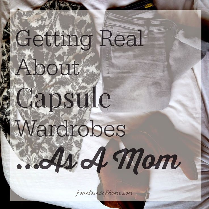 fountains of home: Getting Real About Capsule Wardrobes...As A Mom