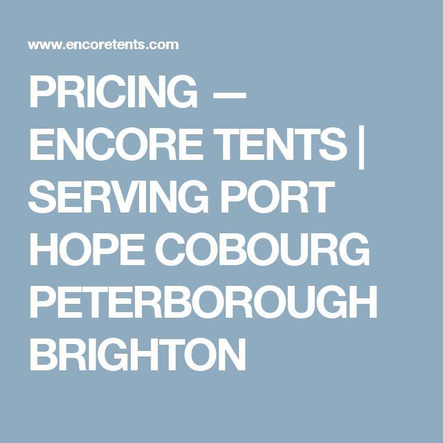 PRICING — ENCORE TENTS | SERVING PORT HOPE  COBOURG  PETERBOROUGH  BRIGHTON