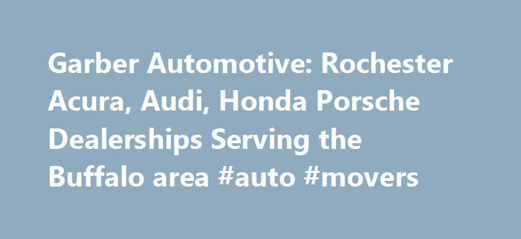 Garber Automotive: Rochester Acura, Audi, Honda Porsche Dealerships Serving the Buffalo area #auto #movers http://auto.nef2.com/garber-automotive-rochester-acura-audi-honda-porsche-dealerships-serving-the-buffalo-area-auto-movers/  #garber auto mall # Sho