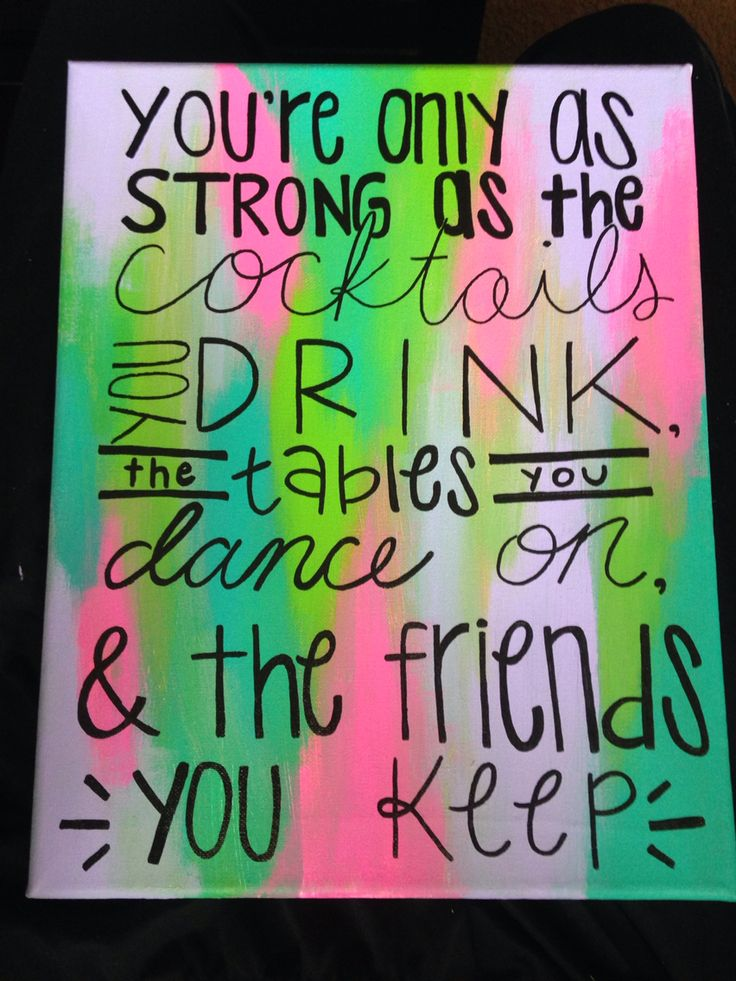 You're only as strong as the cocktails you drink, the tables you dance on, and the friends you keep!