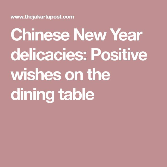 Chinese New Year delicacies: Positive wishes on the dining table