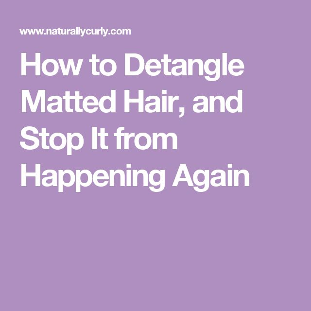 How to Detangle Matted Hair, and Stop It from Happening Again
