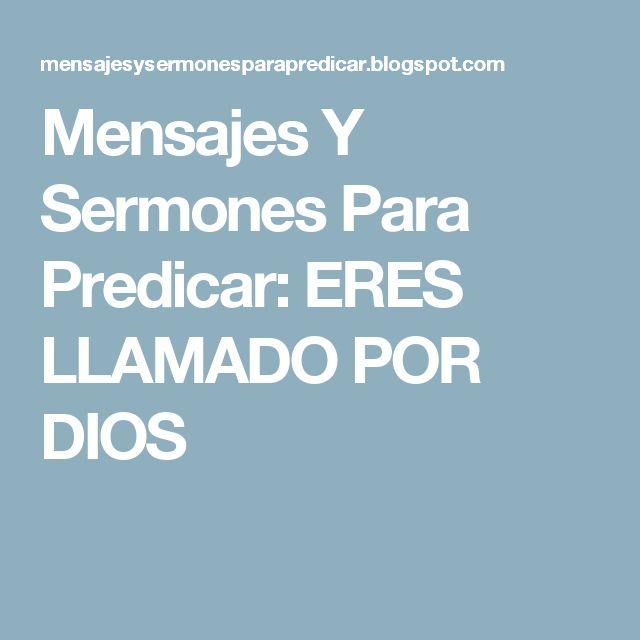 Mensajes Y Sermones Para Predicar: ERES LLAMADO POR DIOS