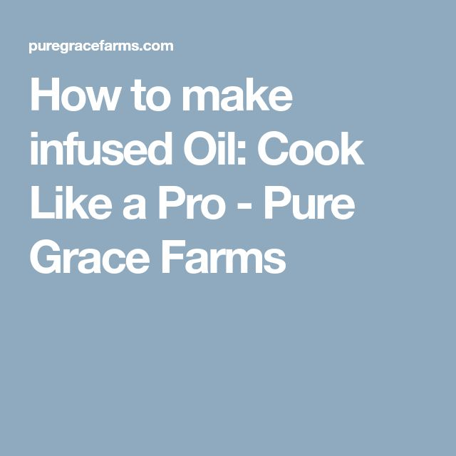 How to make infused Oil: Cook Like a Pro - Pure Grace Farms