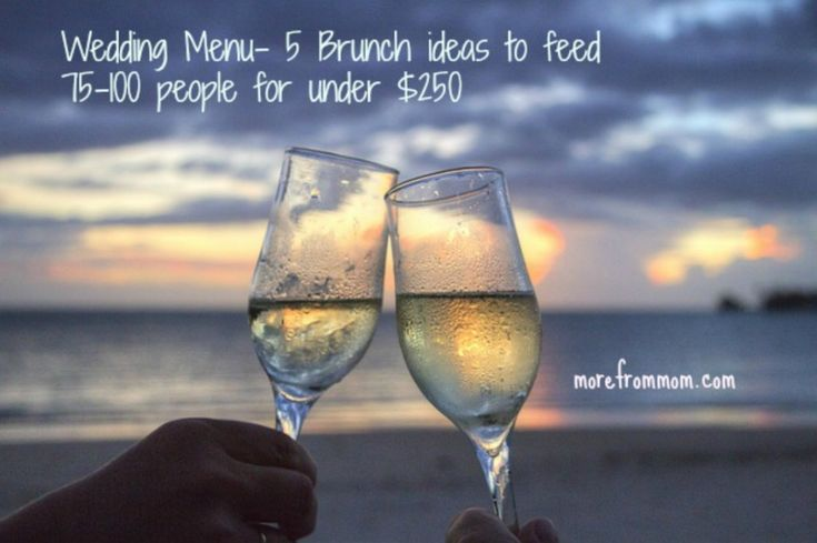 Wedding Menu- 5 Brunch ideas to feed 75-100 people for under $250 — More From Mom