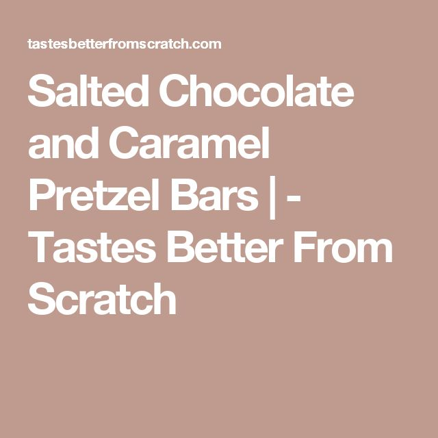 Salted Chocolate and Caramel Pretzel Bars | - Tastes Better From Scratch