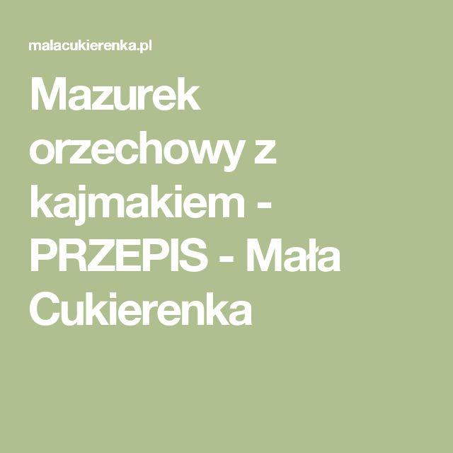 Mazurek orzechowy z kajmakiem - PRZEPIS - Mała Cukierenka