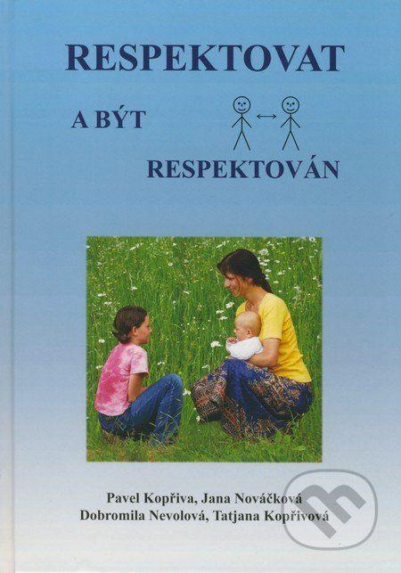 Respektovat a být respektován (Pavel Kopřiva, Jana Nováčková, Dobromila Nevolová, Tatjana Kopřivová)