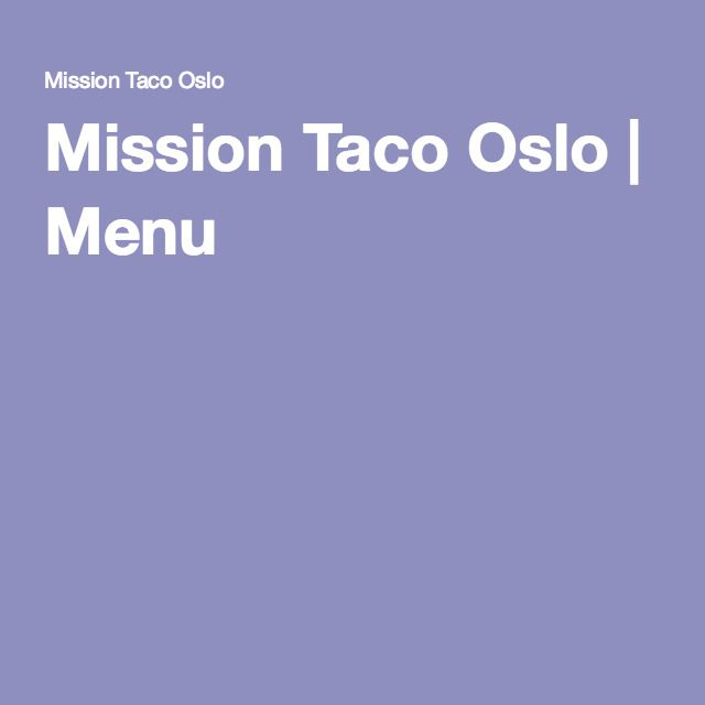 Mission Taco Oslo | Menu
