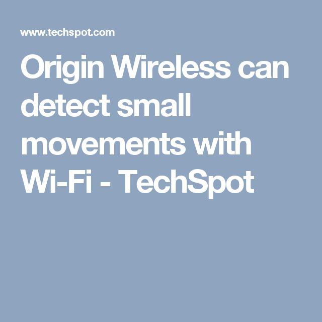 Origin Wireless can detect small movements with Wi-Fi - TechSpot