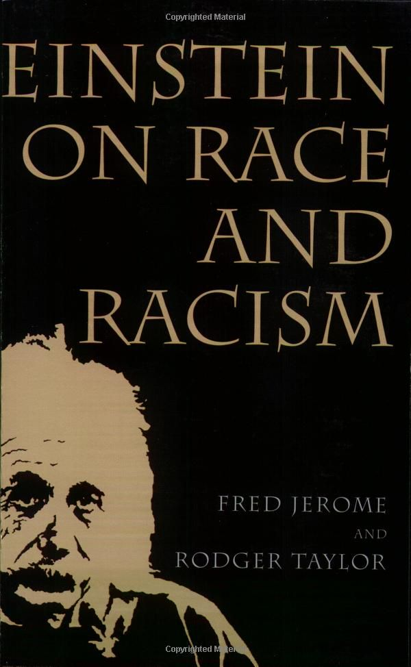 "Einstein on Race and Racism: Prof. Fred Jerome, Rodger Taylor.  Einstein, when he arrived in America, was shocked at how Black Americans were treated. ""There is separation of colored people from white people in the United States,"" he said. ""That separation is not a disease of colored people. It is a disease of white people. And, I do not intend to be quiet about it."" And, he wasn't."