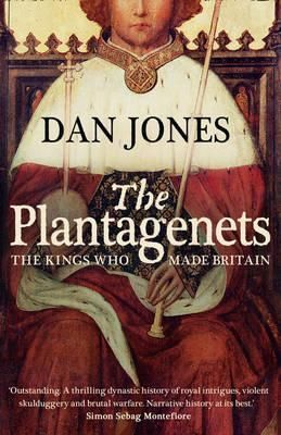 The Plantagenets: The Warrior Kings Who Invented England. Dan Jones