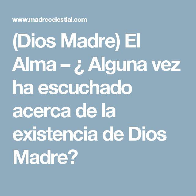 (Dios Madre) El Alma – ¿ Alguna vez ha escuchado acerca de la existencia de Dios Madre?