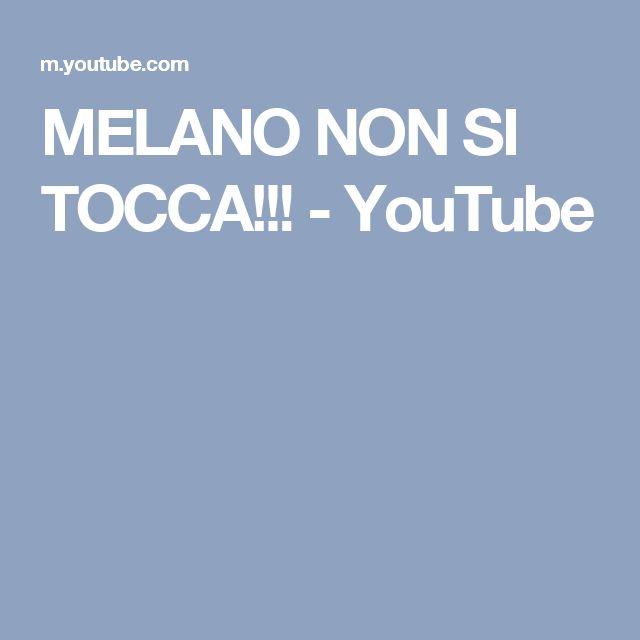 MELANO NON SI TOCCA!!! - YouTube