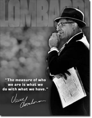 """""""The measure of who we are is what we do with what we have."""" - Vince Lombardi"""