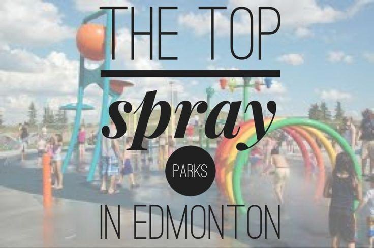 The Top Spray Parks in Edmonton #yeg