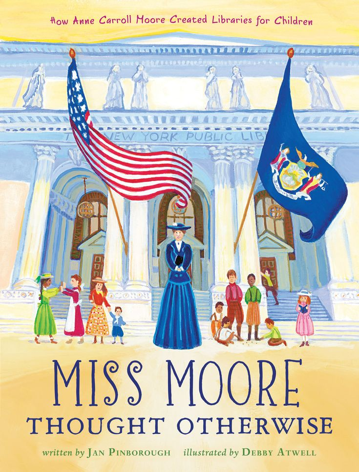 """Miss Moore Thought Otherwise"", by Jan Pinborough, illustrated by Debby Atwell - Walter de la Mare said, ""The children of this world will never be able to repay the debt they owe [Anne Carroll Moore]."" Learn the inspiring story of the woman who invented the children's library."