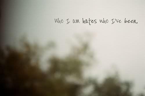 Post Secret: Who I am hates who I've been,.