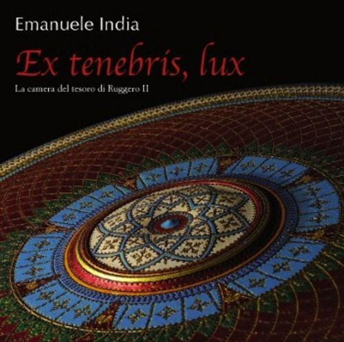 Emanuele India, Ex tenebris, lux. La camera del tesoro di Ruggero II