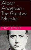 Free Kindle Book -   Albert Anastasia : The Greatest Mobster Check more at http://www.free-kindle-books-4u.com/biographies-memoirsfree-albert-anastasia-the-greatest-mobster/