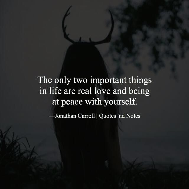 The only two important things in life are real love and being at peace with yourself. —Jonathan Carroll via (http://ift.tt/1QQgW34)
