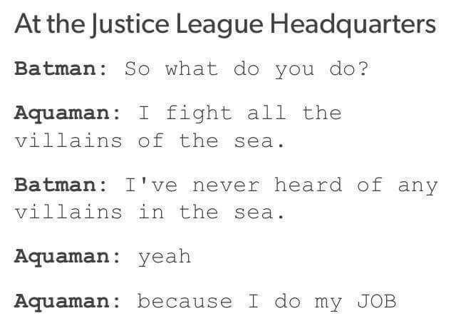 Aquaman wants none of your sh*t, Batman