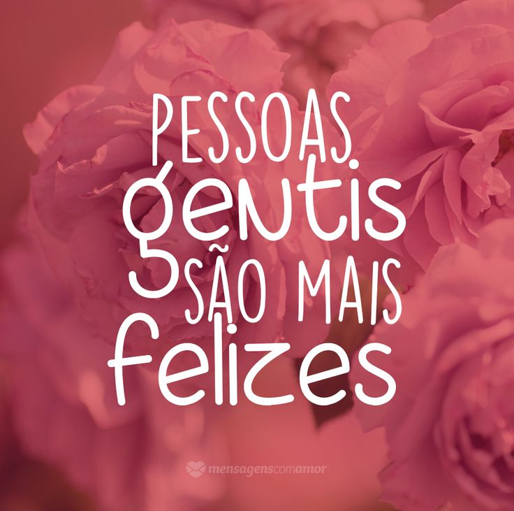 Pessoas gentis são mais felizes. #mensagensocmamor #pessoas #gentileza #felicidade #frases #pensamentos