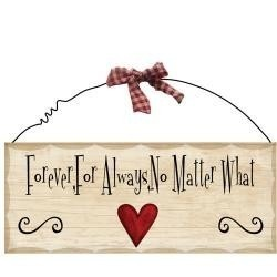 Wooden Sign Decor - Forever....I love this saying I always buy things that have this saying