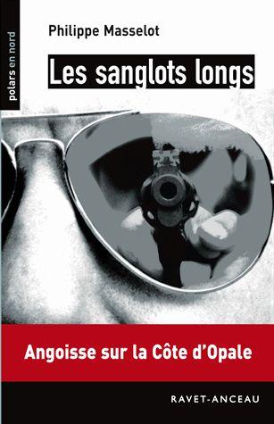 """""""Les Sanglots longs"""", un polar de Philippe Masselot (éditions Ravet-Anceau)."""