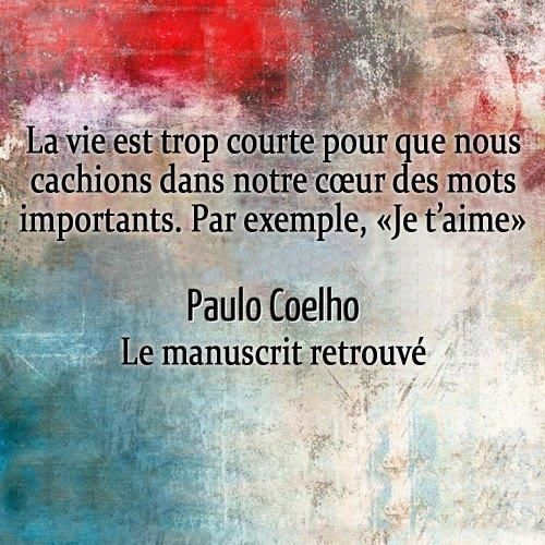 La vie est trop courte ... Life is too short not to say I love you! - Paolo Coelho