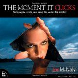 The Moment It Clicks: Photography Secrets from One of the World's Top Shooters (Paperback)By Joe McNally
