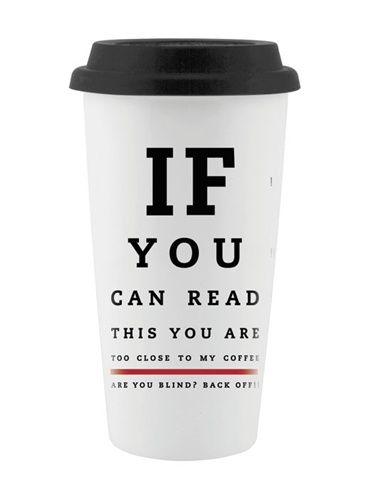 If you can read this you are too close to my coffee! Our thoughts exactly. | Vessel Drinkware #eyechart