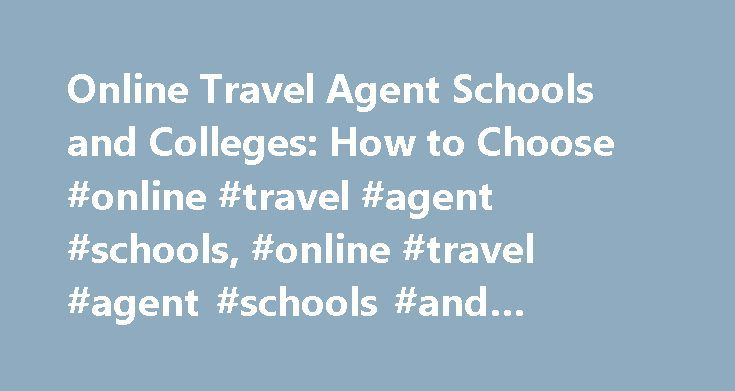 Online Travel Agent Schools and Colleges: How to Choose #online #travel #agent #schools, #online #travel #agent #schools #and #colleges: #how #to #choose http://guyana.nef2.com/online-travel-agent-schools-and-colleges-how-to-choose-online-travel-agent-schools-online-travel-agent-schools-and-colleges-how-to-choose/  # Online Travel Agent Schools and Colleges: How to Choose Selecting an Online Travel Agent School Online travel agent schools and colleges offer programs at the certificate and…