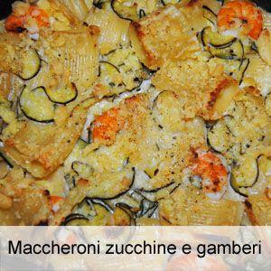 Ricetta maccheroni con gamberi e zucchine