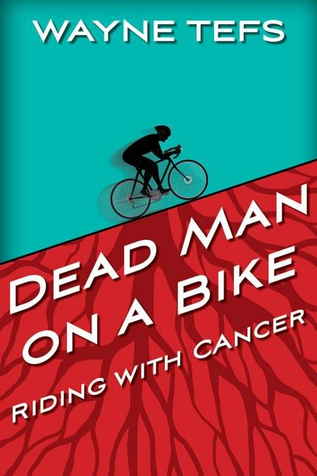 Wayne Tefs is the Dead Man on a Bike, his posthumous follow-up memoir to Roller Coaster: A Cancer Journey. Diagnosed with a rare cancer in 1994, Tefs spent the next 20 years raising a family, writing acclaimed works of fictions, battling cancer, and cycling. Always cycling.