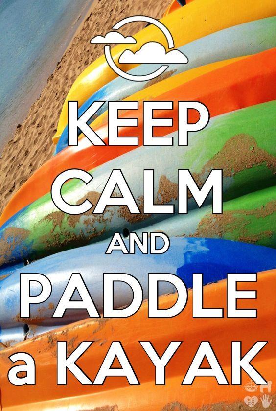 Keep Calm | Paddle a Kayak - PadL - Créateur d'Aventures Aquatiques Site internet : www.padl.be - www.padl.fr Shopping : www.padlstore.com