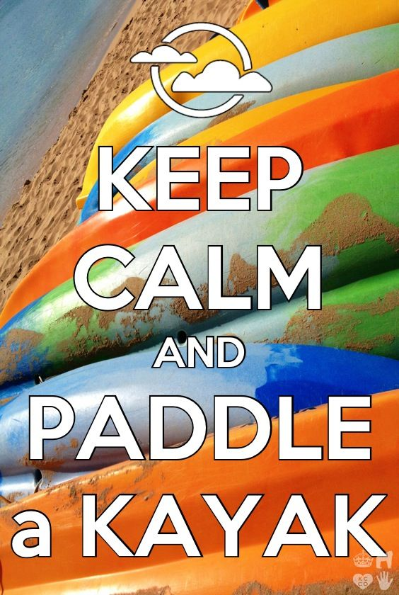 Keep Calm | Paddle a Kayak - PadL - Créateur d'Aventures Aquatiques Site internet : www.padl.be - www.padl.fr Shopping : www.padlstore.com                                                                                                                                                      Plus