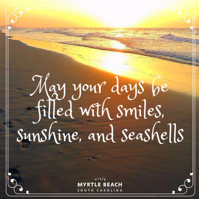 May your day be filled with smiles, sunshine, and seashells!| Myrtle Beach | South Carolina