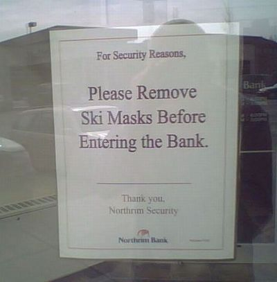 For security reasons, please remove ski masks before entering the bank. (LOL)