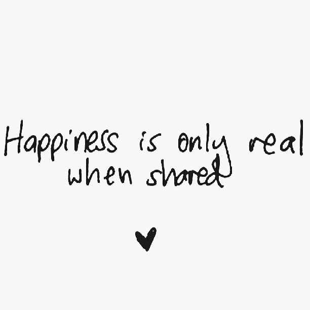 Happiness is only real when shared #happiness #share #instalove