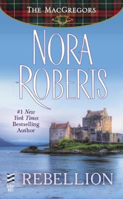 Rebellion by Nora Roberts, Click to Start Reading eBook, The first historical romance from #1 New York Times bestselling author Nora Roberts—a classic tale fe