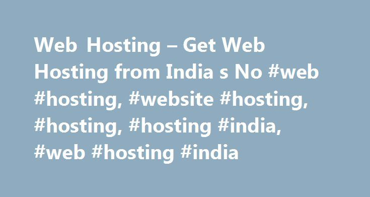 Web Hosting – Get Web Hosting from India s No #web #hosting, #website #hosting, #hosting, #hosting #india, #web #hosting #india http://sierra-leone.remmont.com/web-hosting-get-web-hosting-from-india-s-no-web-hosting-website-hosting-hosting-hosting-india-web-hosting-india/  India's Leading Domain Registration & Web hosting Company GET WEB HOSTING FROM INDIA'S #1 HOSTING COMPANY ROCK SOLID WEB HOSTING COMMON APPS Blogs – WordPress, b2evolution Photo Galleries – 4images Gallery Web Portals…